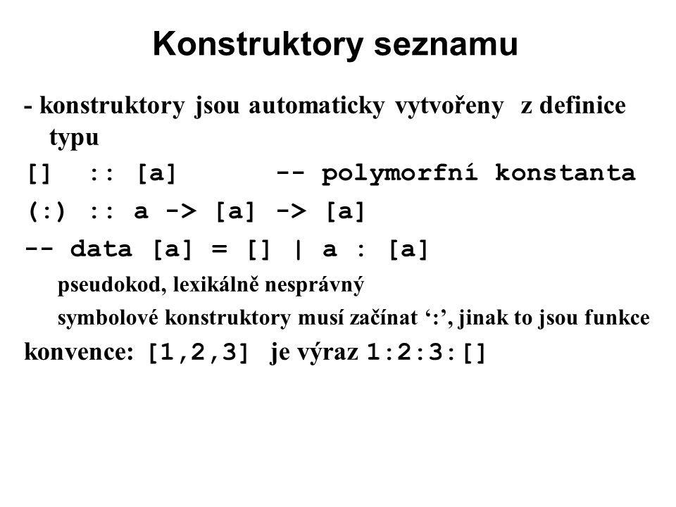 Konstruktory seznamu - konstruktory jsou automaticky vytvořeny z definice typu. [] :: [a] -- polymorfní konstanta.